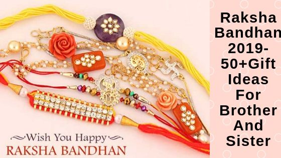 Raksha Bandhan 2019 – 50+ Gift Ideas For Brother And Sister