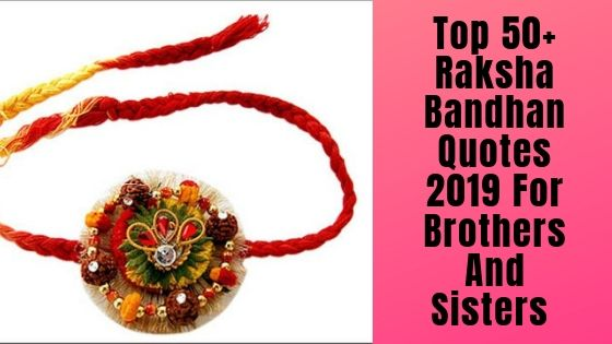 Top 50+ Raksha Bandhan Quotes 2019 For Brothers And Sisters – Quotes, Messages and Wishes