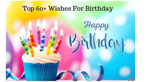 Best 60+ Wishes For Birthday in 2019- Quotes