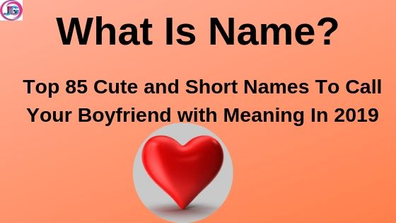 Top 85 Cute and Short Names To Call Your Boyfriend (With Meanings) In 2019